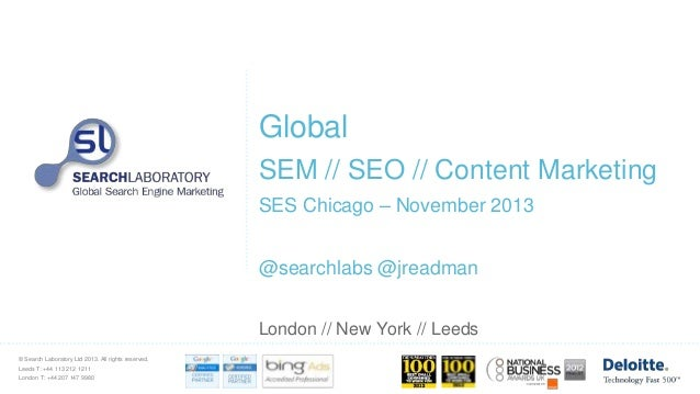 Global SEM // SEO // Content Marketing SES Chicago – November 2013 @searchlabs @jreadman London // New York // Leeds © Sea...