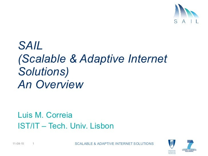 SAIL  (Scalable & Adaptive Internet Solutions) An Overview Luis M. Correia IST/IT – Tech. Univ. Lisbon 11-08-15