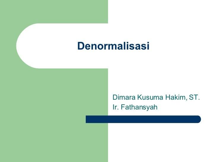 Denormalisasi Dimara Kusuma Hakim, ST. Ir. Fathansyah