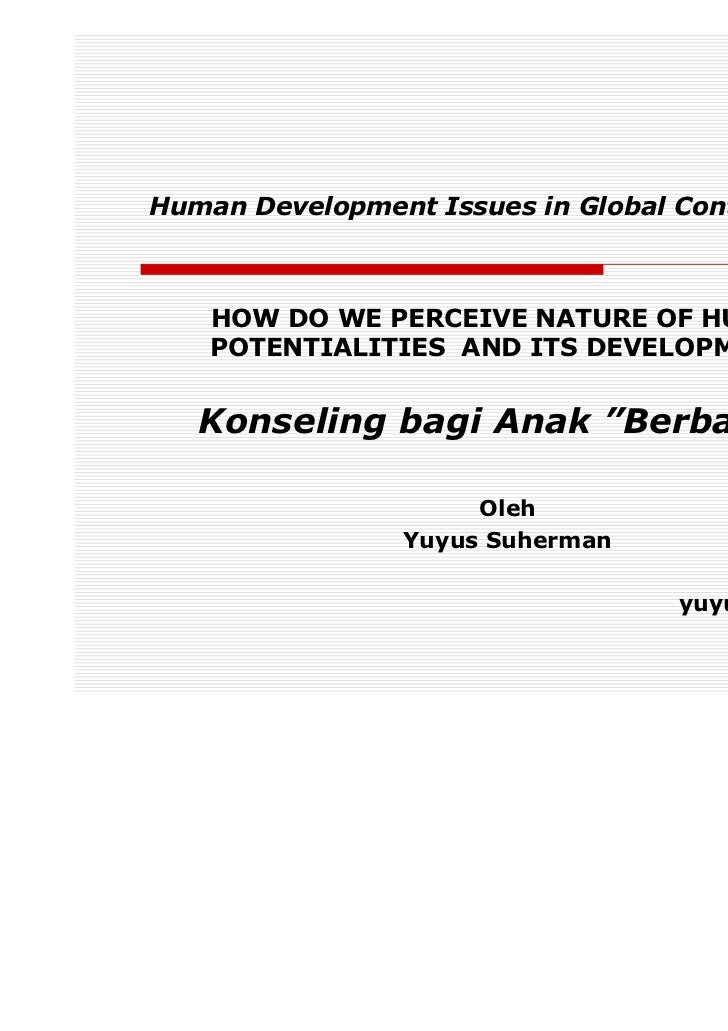 Human Development Issues in Global Context :    HOW DO WE PERCEIVE NATURE OF HUMAN    POTENTIALITIES AND ITS DEVELOPMENT? ...