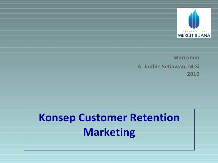 Konsep Customer Retention Marketing Marcomm A. Judhie Setiawan, M.Si  2010