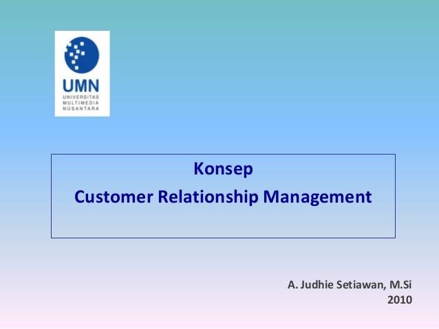 Konsep Customer Relationship Management A. Judhie Setiawan, M.Si 2010