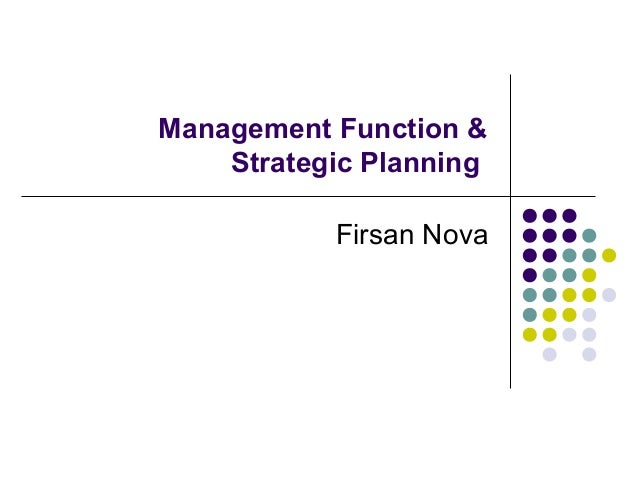Management Function &Strategic PlanningFirsan Nova