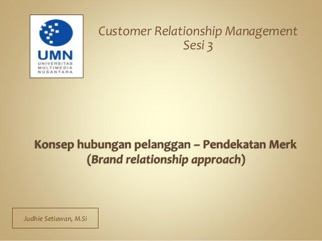 Customer Relationship Management Sesi 3 Judhie Setiawan, M.Si