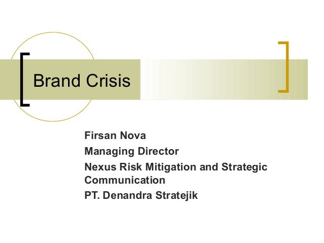 Brand CrisisFirsan NovaManaging DirectorNexus Risk Mitigation and StrategicCommunicationPT. Denandra Stratejik