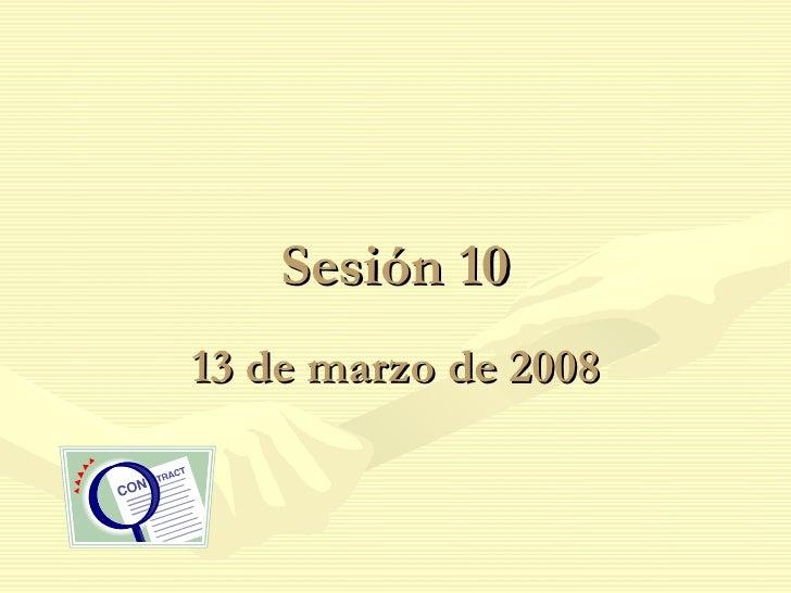 Sesión 10 13 de marzo de 2008