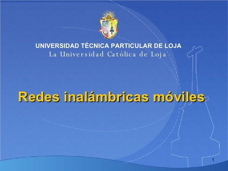 Redes inalámbricas móviles UNIVERSIDAD TÉCNICA PARTICULAR DE LOJA La Universidad Católica de Loja