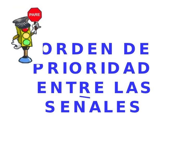 ORDEN DE PRIORIDAD  ENTRE LAS SENALES