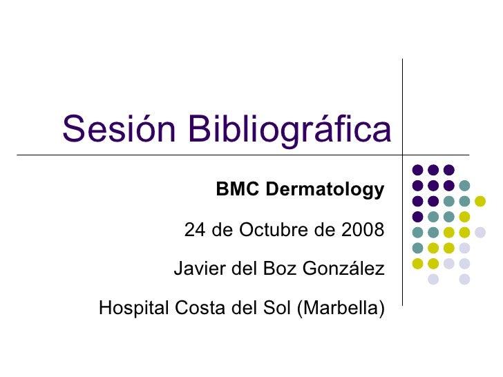 Sesión Bibliográfica BMC Dermatology 24 de Octubre de 2008 Javier del Boz González Hospital Costa del Sol (Marbella)