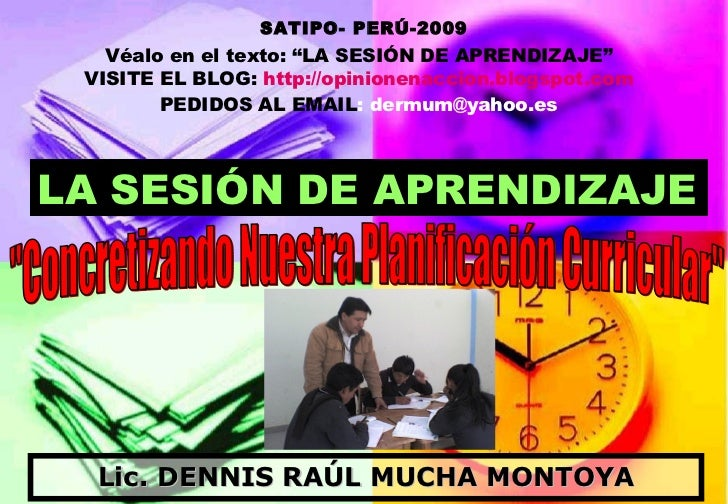 """Lic. DENNIS RAÚL MUCHA MONTOYA """"Concretizando Nuestra Planificación Curricular"""" LA SESIÓN DE APRENDIZAJE SATIPO-..."""