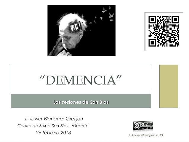 """""""DEMENCIA""""                 Las sesiones de San Blas   J. Javier Blanquer GregoriCentro de Salud San Blas –Alicante-       ..."""