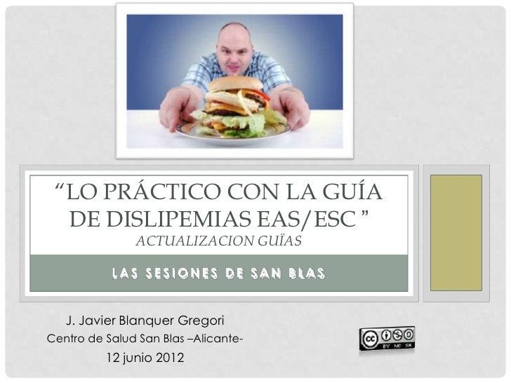 """""""LO PRÁCTICO CON LA GUÍA  DE DISLIPEMIAS EAS/ESC """"               ACTUALIZACION GUÏAS           LAS SESIONES DE SAN BLAS   ..."""