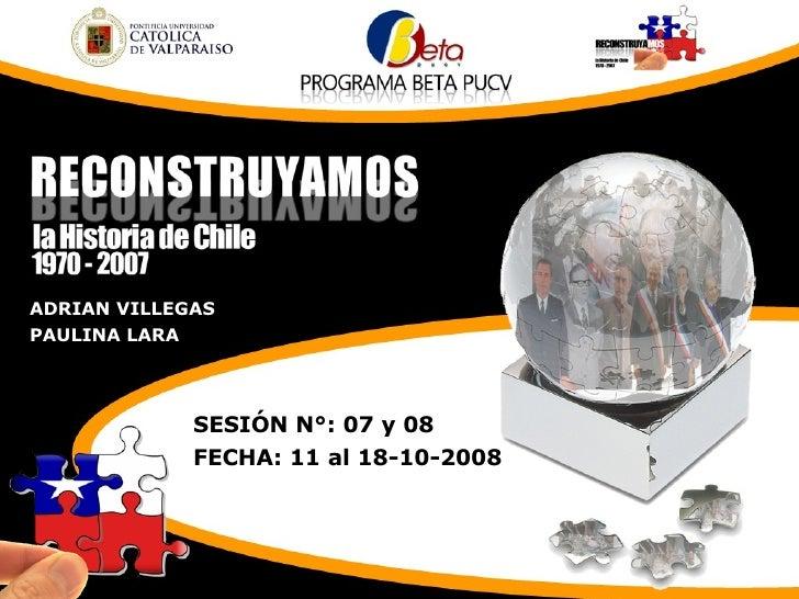 ADRIAN VILLEGAS PAULINA LARA SESIÓN N°: 07 y 08 FECHA: 11 al 18-10-2008
