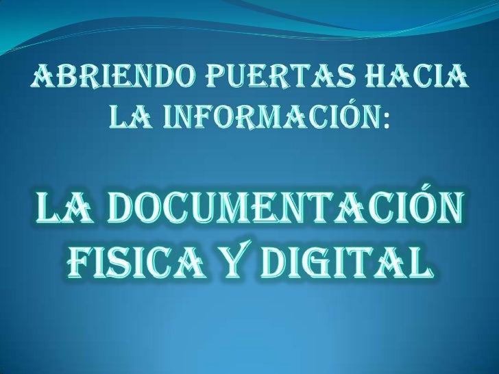 ABRIENDO PUERTAS HACIA LA INFORMACIÓN:LA DOCUMENTACIÓN FISICA Y DIGITAL<br />