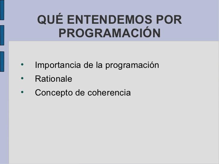 QUÉ ENTENDEMOS POR PROGRAMACIÓN <ul><li>Importancia de la programación </li></ul><ul><li>Rationale </li></ul><ul><li>Conce...