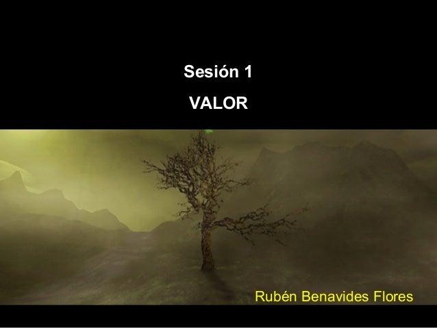 Sesión 1 VALOR  Rubén Benavides Flores