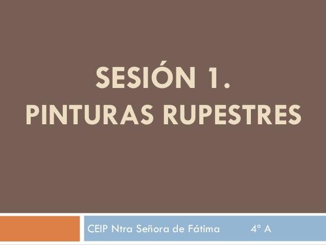SESIÓN 1. PINTURAS RUPESTRES CEIP Ntra Señora de Fátima 4º A