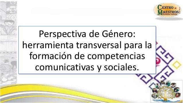Perspectiva de Género: herramienta transversal para la formación de competencias comunicativas y sociales.