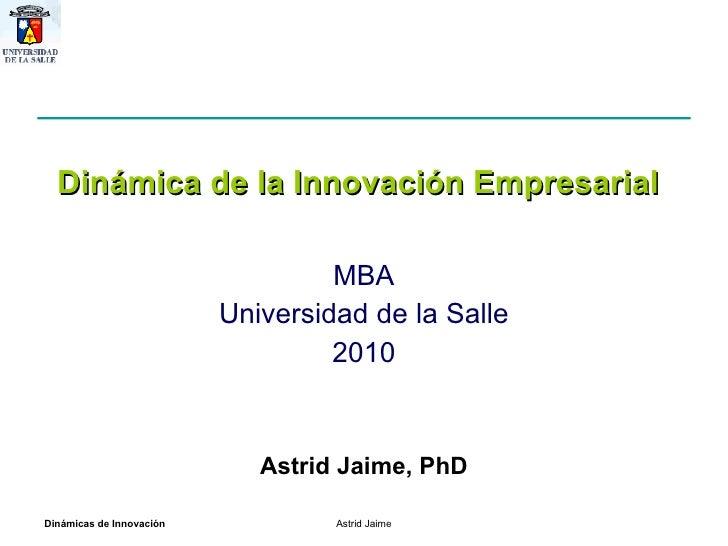 MBA Universidad de la Salle 2010 Dinámica de la Innovación Empresarial Astrid Jaime, PhD