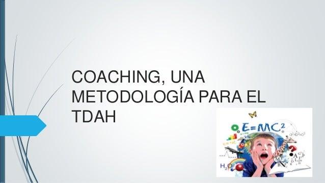 COACHING, UNA METODOLOGÍA PARA EL TDAH