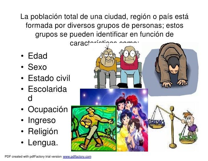 La población total de una ciudad, región o país está           formada por diversos grupos de personas; estos             ...