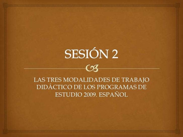 LAS TRES MODALIDADES DE TRABAJO DIDÁCTICO DE LOS PROGRAMAS DE      ESTUDIO 2009. ESPAÑOL