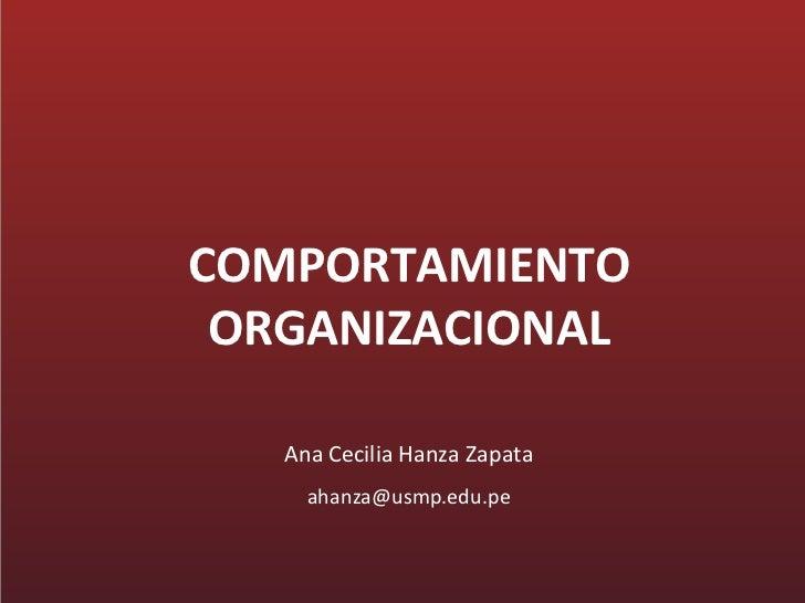 COMPORTAMIENTO ORGANIZACIONAL   Ana Cecilia Hanza Zapata     ahanza@usmp.edu.pe