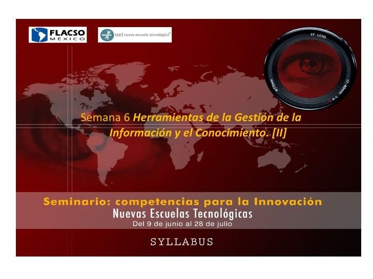 Semana 6 Herramientas de la Gestión de la     Información y el Conocimiento. [II]