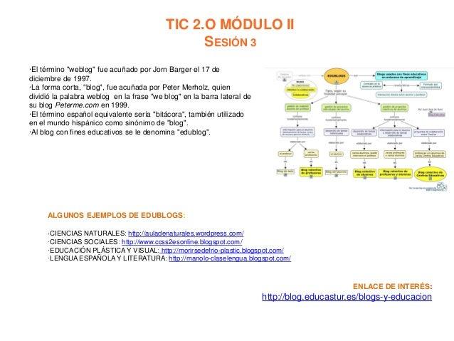 """TIC 2.O MÓDULO II SESIÓN 3 ·El término """"weblog"""" fue acuñado por Jorn Barger el 17 de diciembre de 1997. ·La forma corta, """"..."""