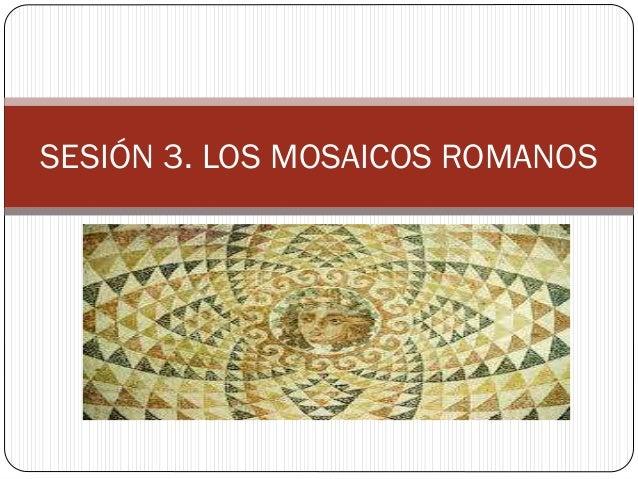 SESIÓN 3. LOS MOSAICOS ROMANOS