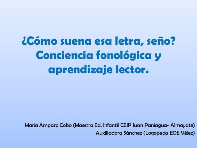 ¿Cómo suena esa letra, seño? Conciencia fonológica y aprendizaje lector. Maria Amparo Cobo (Maestra Ed. Infantil CEIP Juan...
