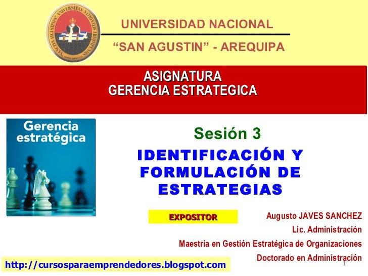 """ASIGNATURA GERENCIA ESTRATEGICA Sesión 3 UNIVERSIDAD NACIONAL """" SAN AGUSTIN"""" - AREQUIPA <ul><ul><li>IDENTIFICACIÓN Y FORMU..."""