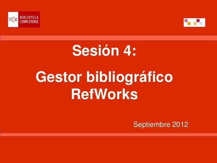 Sesión 4:Gestor bibliográfico    RefWorks              Septiembre 2012