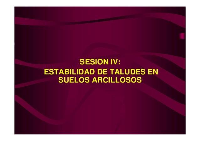SESION IV:ESTABILIDAD DE TALUDES EN   SUELOS ARCILLOSOS