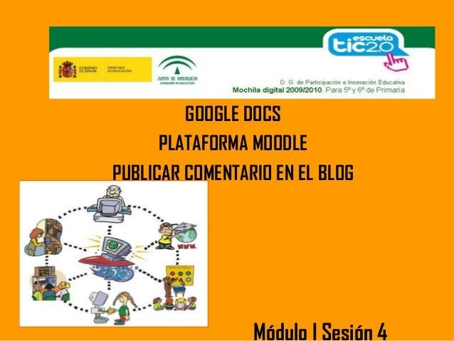 GOOGLE DOCS PLATAFORMA MOODLE PUBLICAR COMENTARIO EN EL BLOG Módulo I Sesión 4