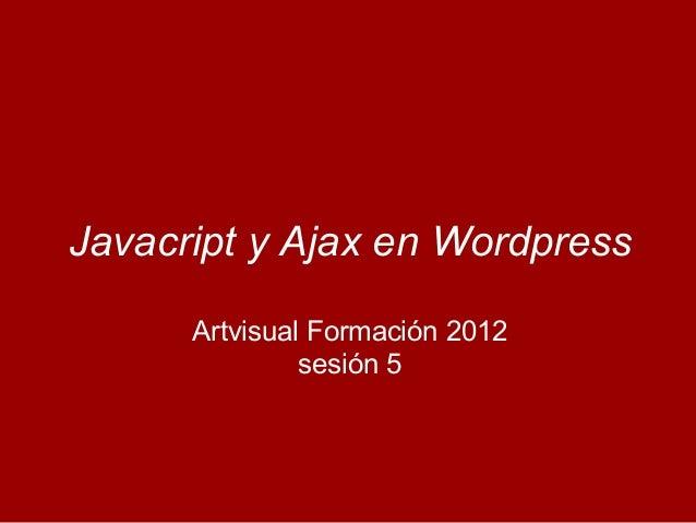 Javacript y Ajax en Wordpress Artvisual Formación 2012 sesión 5