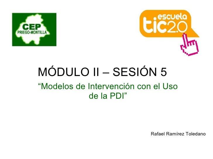 """MÓDULO II – SESIÓN 5  """" Modelos de Intervención con el Uso de la PDI"""" Rafael Ramírez Toledano"""