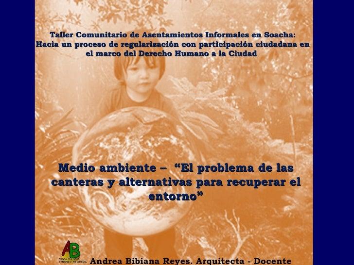 """Medio ambiente –  """"El problema de las canteras y alternativas para recuperar el entorno"""" Andrea Bibiana Reyes. Arquitecta ..."""