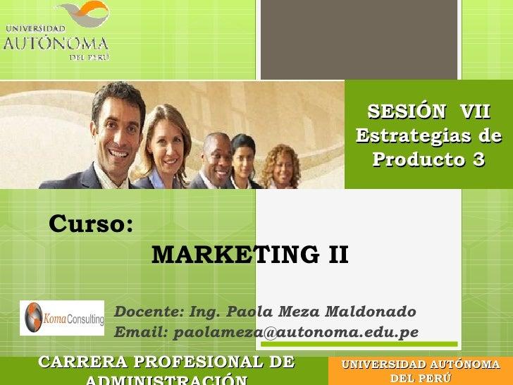 SESIÓN VII                                 Estrategias de                                  Producto 3Curso:          MARKE...