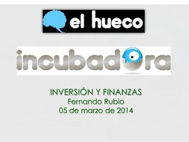 INVERSIÓN Y FINANZAS Fernando Rubio 05 de marzo de 2014