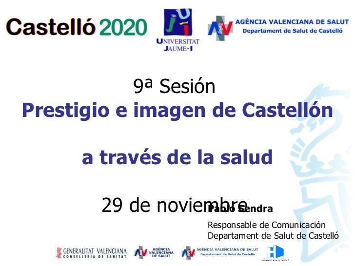 9ª Sesión  Prestigio e imagen de Castellón  a través de la salud 29 de noviembre   Pablo Sendra Responsable de Comunicació...