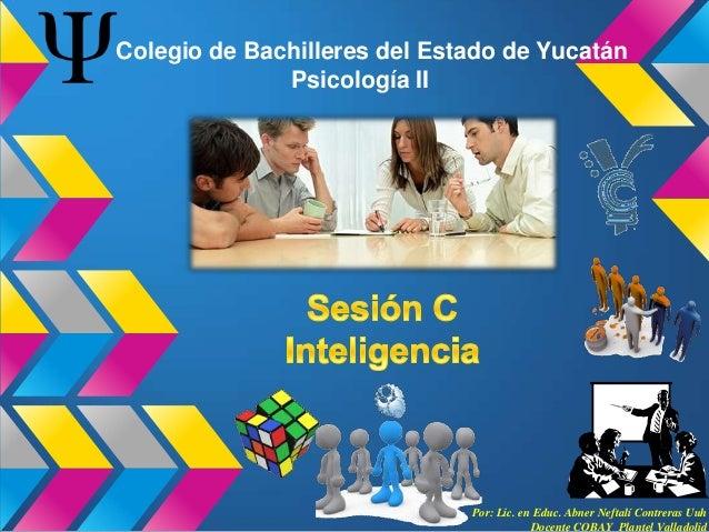Colegio de Bachilleres del Estado de Yucatán              Psicología II                              Por: Lic. en Educ. Ab...