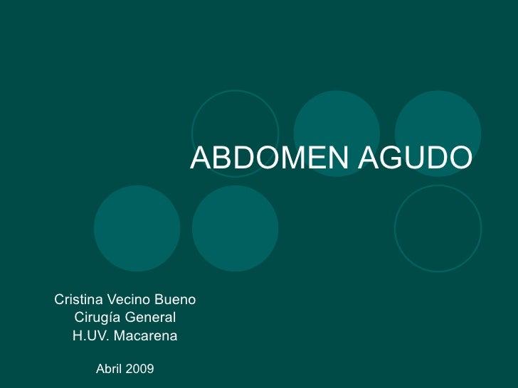 ABDOMEN AGUDO Cristina Vecino Bueno Cirugía General H.UV. Macarena Abril 2009