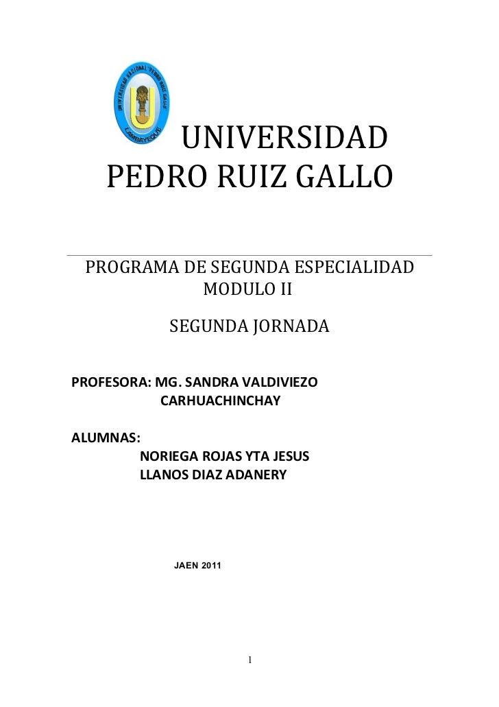 UNIVERSIDAD    PEDRO RUIZ GALLO PROGRAMA DE SEGUNDA ESPECIALIDAD            MODULO II            SEGUNDA JORNADAPROFESORA:...