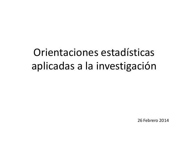 Orientaciones estadísticas aplicadas a la investigación 26 Febrero 2014