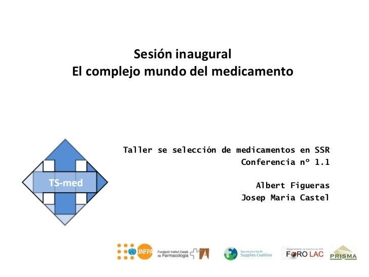 Sesión inauguralEl complejo mundo del medicamento       Taller se selección de medicamentos en SSR                        ...