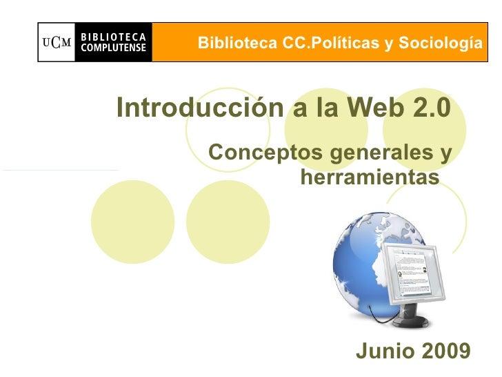 Introducción a la Web 2.0  Conceptos generales y  herramientas  Junio 2009   Biblioteca CC.Políticas y Sociología