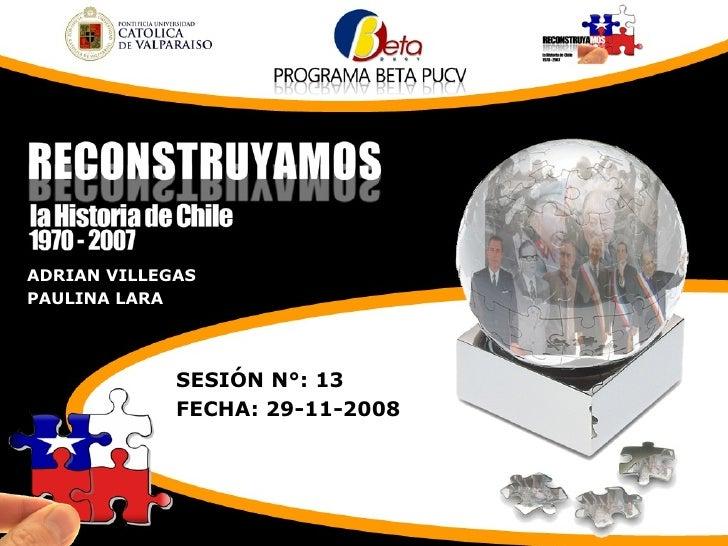 ADRIAN VILLEGAS PAULINA LARA SESIÓN N°: 13 FECHA: 29-11-2008