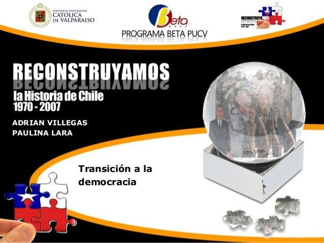 ADRIAN VILLEGAS PAULINA LARA Transición a la democracia