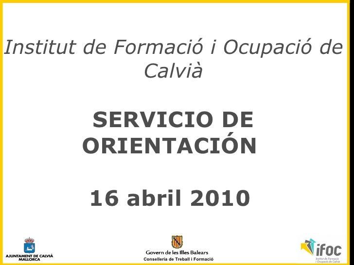 Institut de Formació i Ocupació de Calvià SERVICIO DE ORIENTACIÓN  16 abril 2010